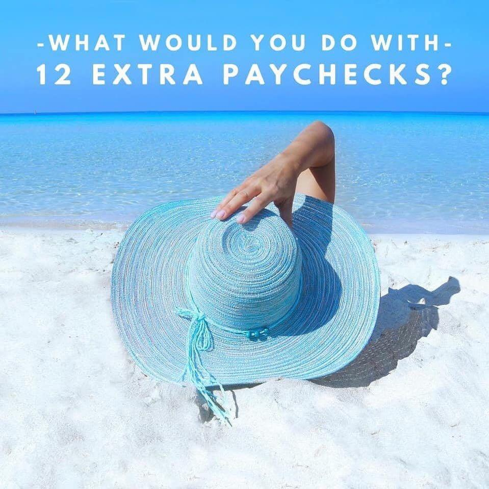 WHAT WOULD YOU DO WITH 12 EXTRA PAYCHECKS A YEAR?!