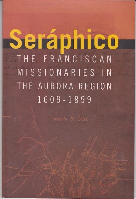 Seraphico - Franciscan Missionaries in the Aurora Region 1609-1899 by NHCP