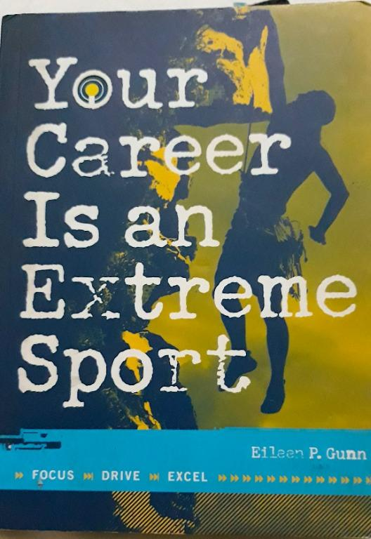 """Your Career is an Extreme Sport: Focus, Drive, Excel"" - Eileen P. Gunn"
