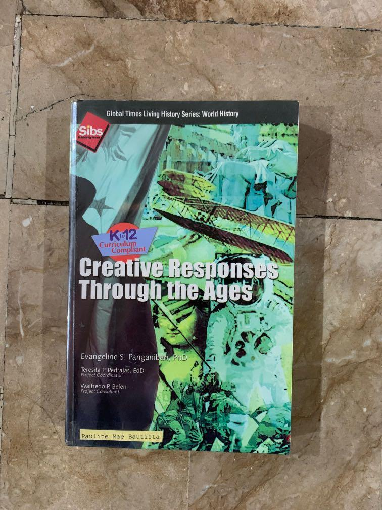 Creative Responses through the Ages by: Evangeline S. Panganiban, PhD (K-12 World History)