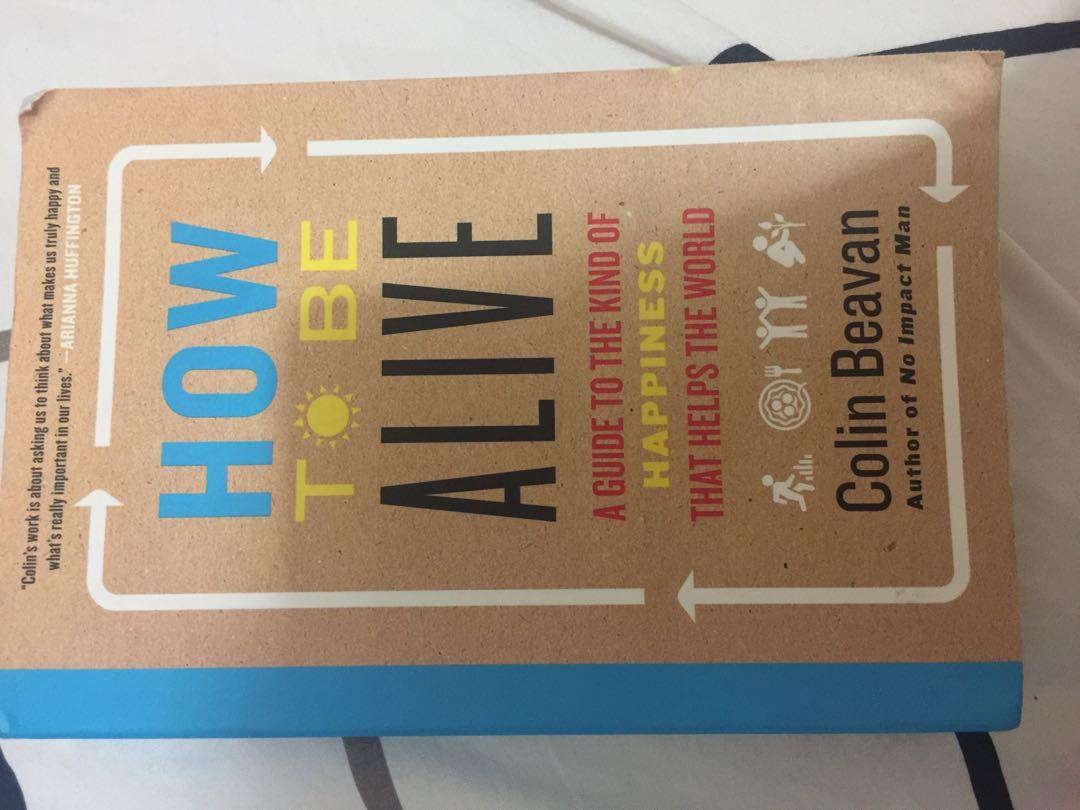 How to be Alive guide to the kind of happiness that helps the world by colin Beavan author of No impact man