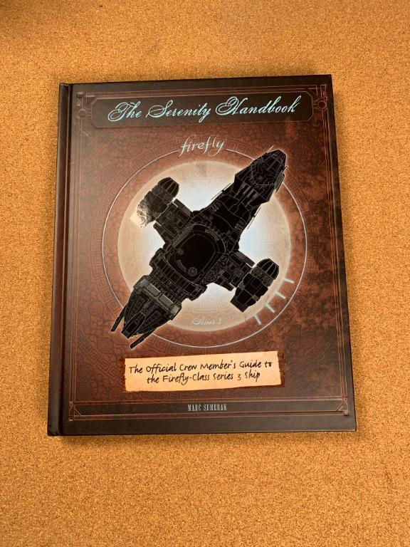 The Serenity Handbook: The Official Crew Member's Guide to the Firefly-Class Series 3 Ship (Hardcover)