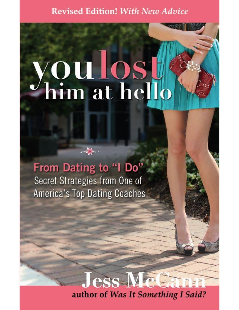 "You Lost Him at Hello: From Dating to ""I Do""―Secrets from One of America's Top Dating Coaches"