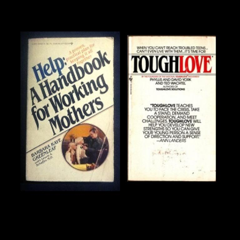 Help : A Handbook for Working Mothers, Barbara Kay Greenleaf * Tough Love, Phyllis&David York, Ted Wachtel