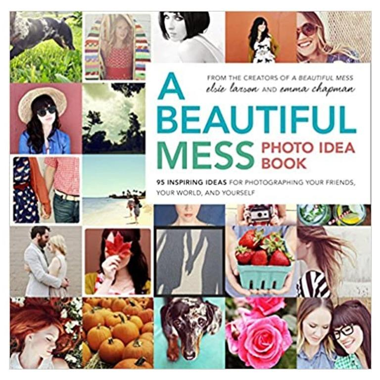 A Beautiful Mess Photo Idea Book 95 Inspiring Ideas for Photographing Your Friends, Your World, and You (ebook)