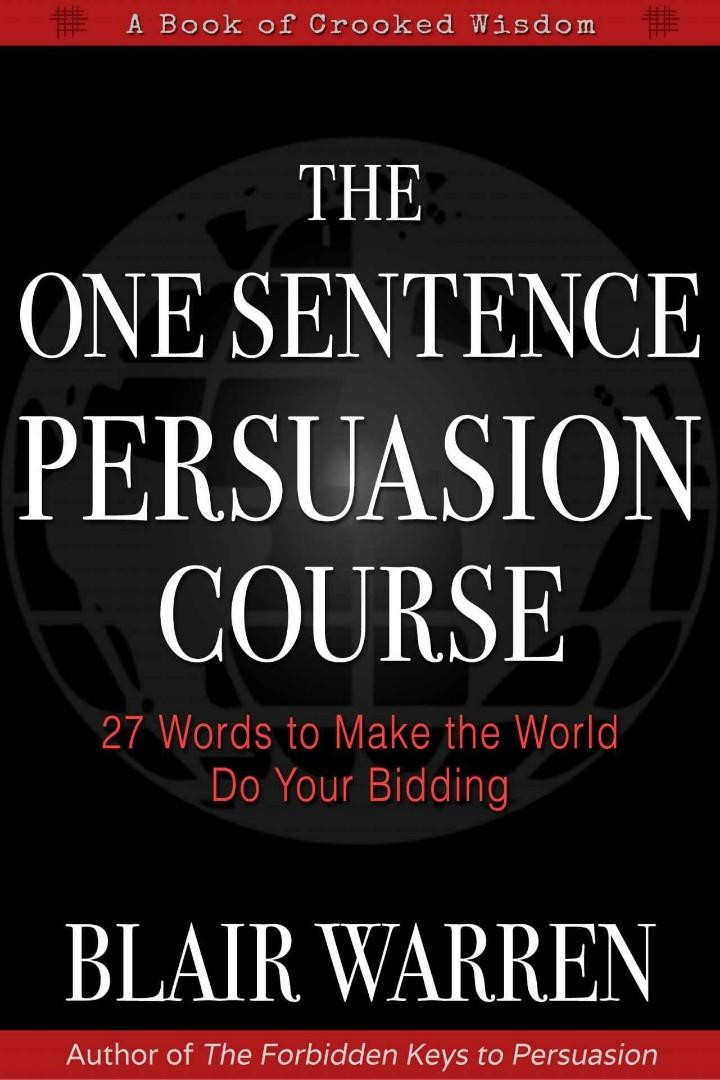 The One Sentence Persuasion Course - 27 Words to Make the World Do Your Bidding