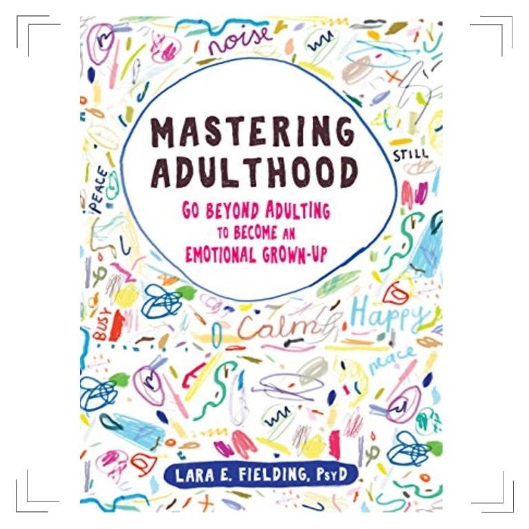 Mastering Adulthood: Go Beyond Adulting to Become an Emotional Grown-Up (ebook)