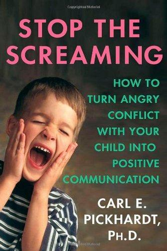 Stop the Screaming How to Turn Angry Conflict with your Child into Positive Communication