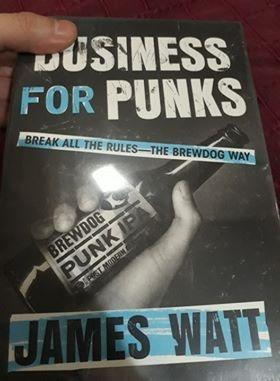 Business for Punks: Start Your Business Revolution – the BrewDog Way by James Watt