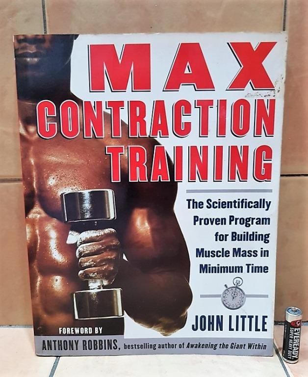 Max Contraction Training : The Scientifically Proven Program for Building Muscle Mass in Minimum Time