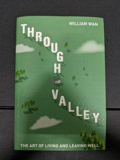 Through the Valley (Art of Living and Leaving Well)  by William Wan