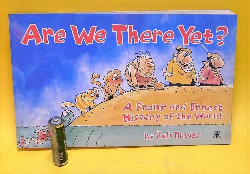 ARE WE THERE YET?: A Frank and Ernest History of the World Paperback (Humor, 1989)