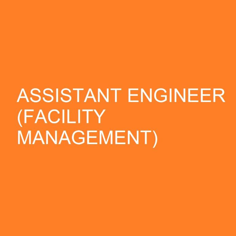 ASSISTANT ENGINEER (FACILITY MANAGEMENT) [Job Code 200420C]