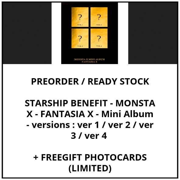 STARSHIP BENEFIT - MONSTA X - FANTASIA X - Mini Album - versions : ver 1 / ver 2 / ver 3 / ver 4   -  PREORDER / READY STOCK + FREE GIFT PHOTOCARDS