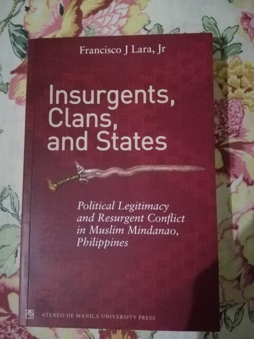 Insurgents, Clans, and States: Political Legitimacy and Resurgent Conflict in Muslim Mindanao, Philippines by Francisco J. Lara, Jr.