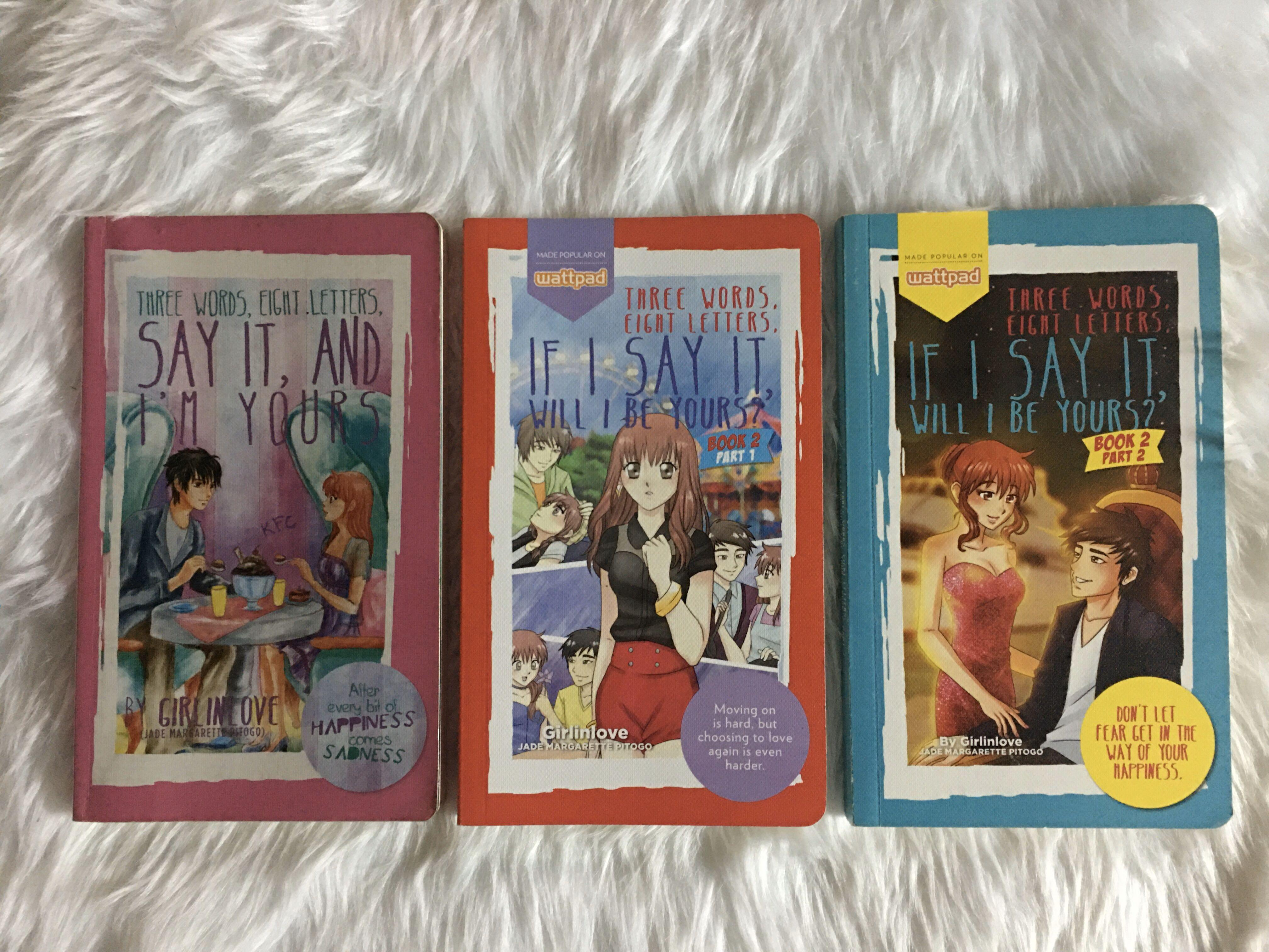WATTPAD BOOKS BUNDLE B: (3W8L) Three Words, Eight Letters, Say It, And I'm Yours Book 1 and Book 2 (Part 1 & 2)