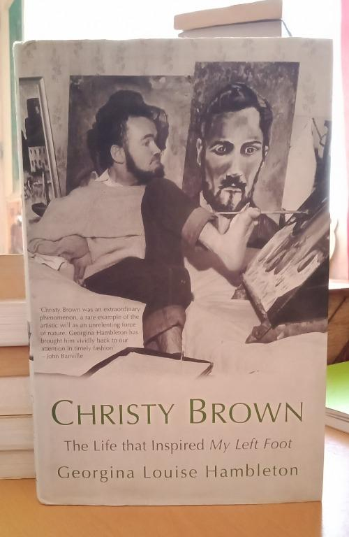 Georgina Louise Hambleton - Christy Brown: The Life That Inspired My Left Foot (HB, SIGNED)