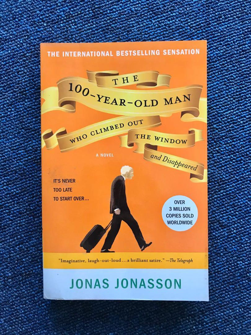 The 100 Year Old Man Who Climbed Out the Window and Disappeared by Jonas Jonasson