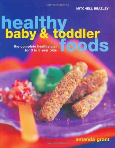Healthy Baby and Toddler Foods : The Complete Healthy Diet for 0 to 3 Year Olds