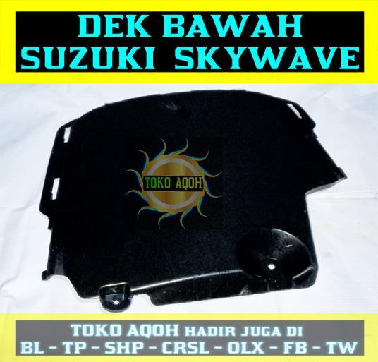 DEK BAWAH SUZUKI SKYWAVE ORI SGP