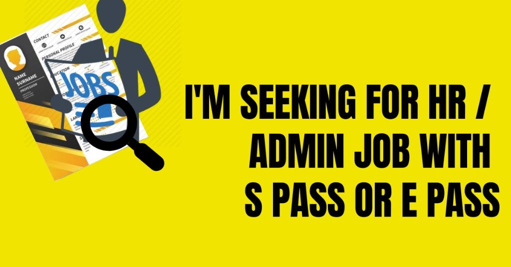Looking for Admin / HR Executive Job _ S pass / E Pass
