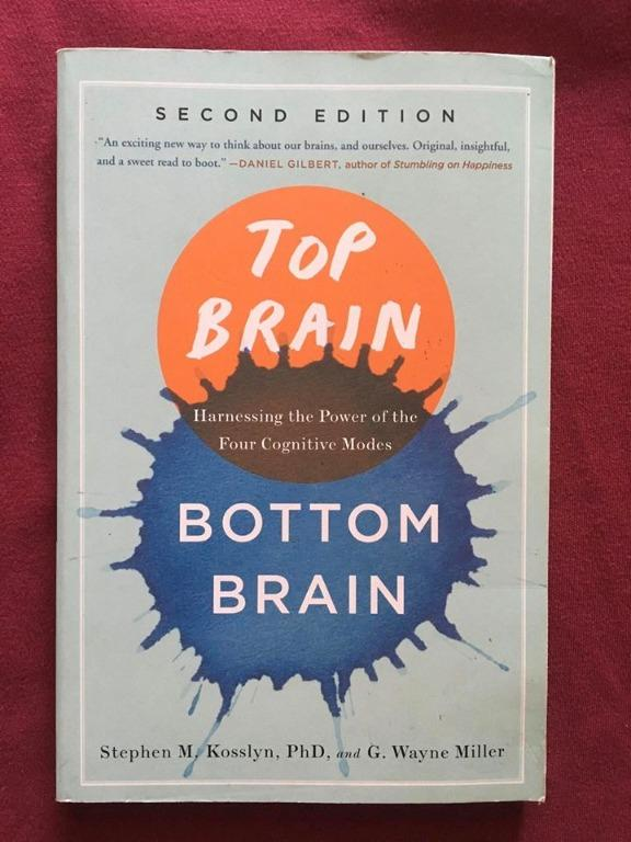 Top Brain Bottom Brain Harnessing The Power Of The Four Cognitive Modes Stephen M Kosslyn G Wayne Miller Books Stationery Books On Carousell