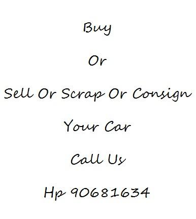 WE BUY SINGAPORE CARS FOR CASH LIKE THESE HP 90681634 HIGHEST OFFER