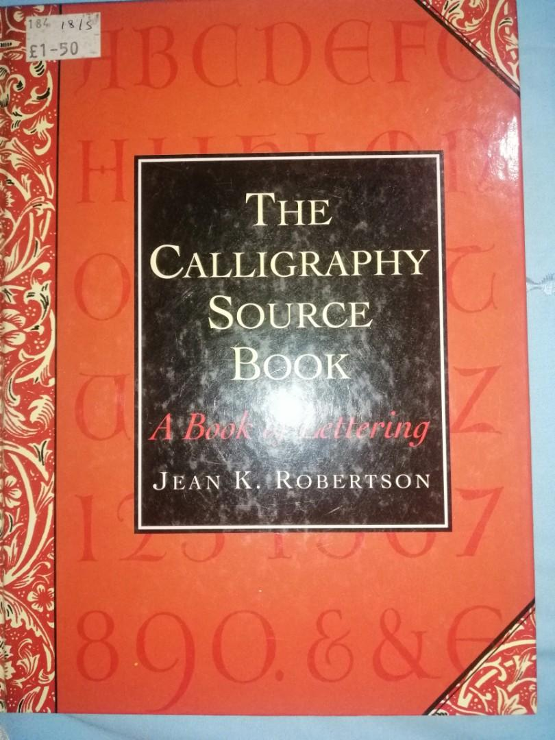 The Calligraphy Source Book A Book of Lettering by Jean K. Robertson