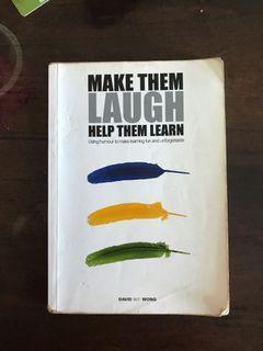 Make them laugh Help them Learn