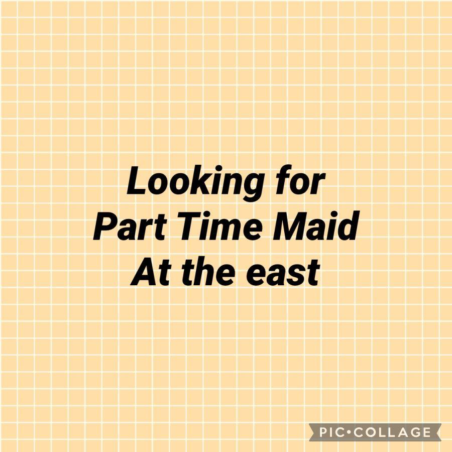 Looking for part time maid at the east - weekend