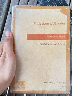 On the Basis of Morality by Arthur Schopenhauer  translated by E. F. J. Payn (vintage book)