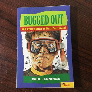 Bugged Out and Other Stories to Buzz Your Brain! by Paul Jennings