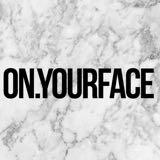 on.yourface