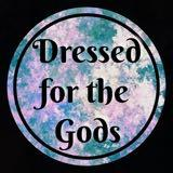 dressedforthegods