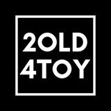 2old4toy